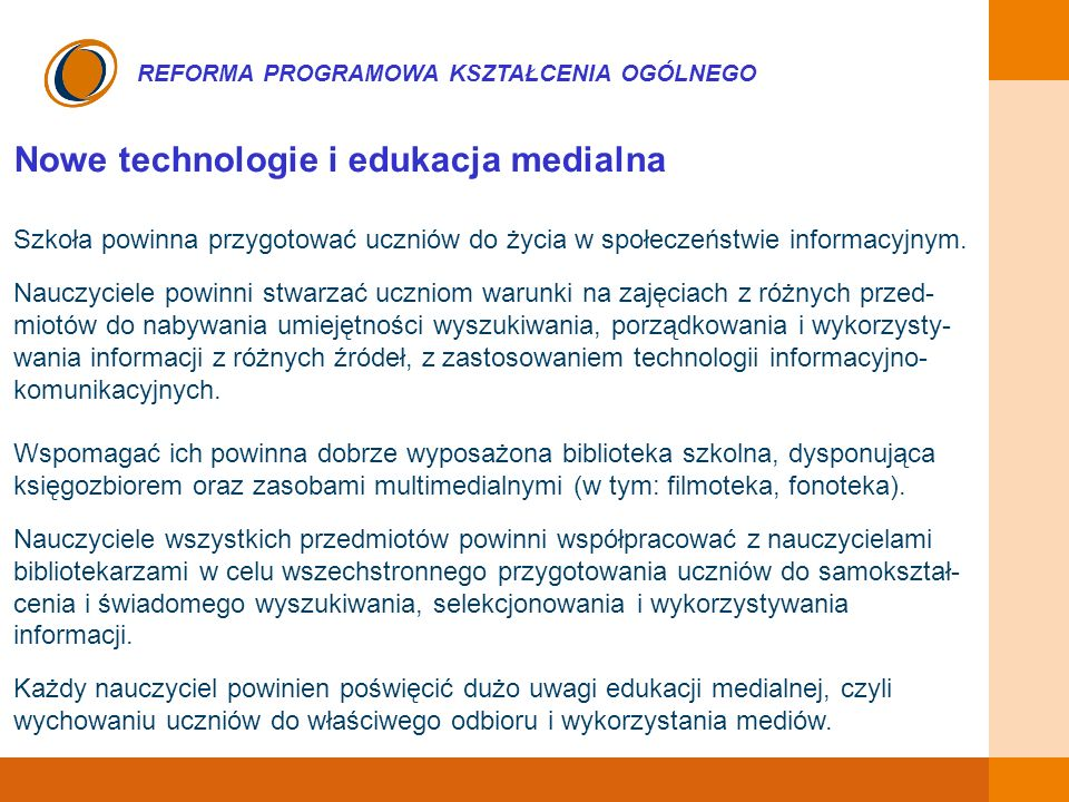 EDUKACJA SKUTECZNA, PRZYJAZNA I NOWOCZESNA REFORMA PROGRAMOWA KSZTAŁCENIA OGÓLNEGO Nowe technologie i edukacja medialna Szkoła powinna przygotować ucz