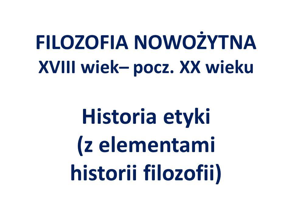 FILOZOFIA NOWOŻYTNA XVIII wiek– pocz. XX wieku Historia etyki (z elementami historii filozofii)