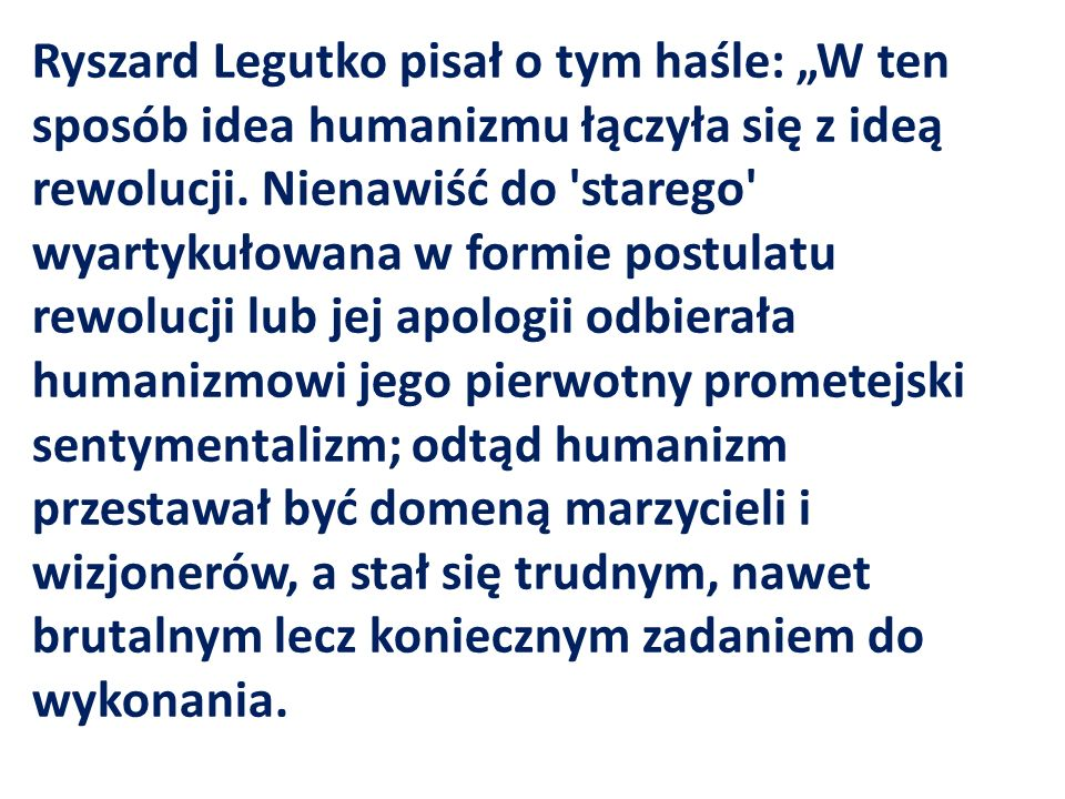 Ryszard Legutko pisał o tym haśle: W ten sposób idea humanizmu łączyła się z ideą rewolucji.