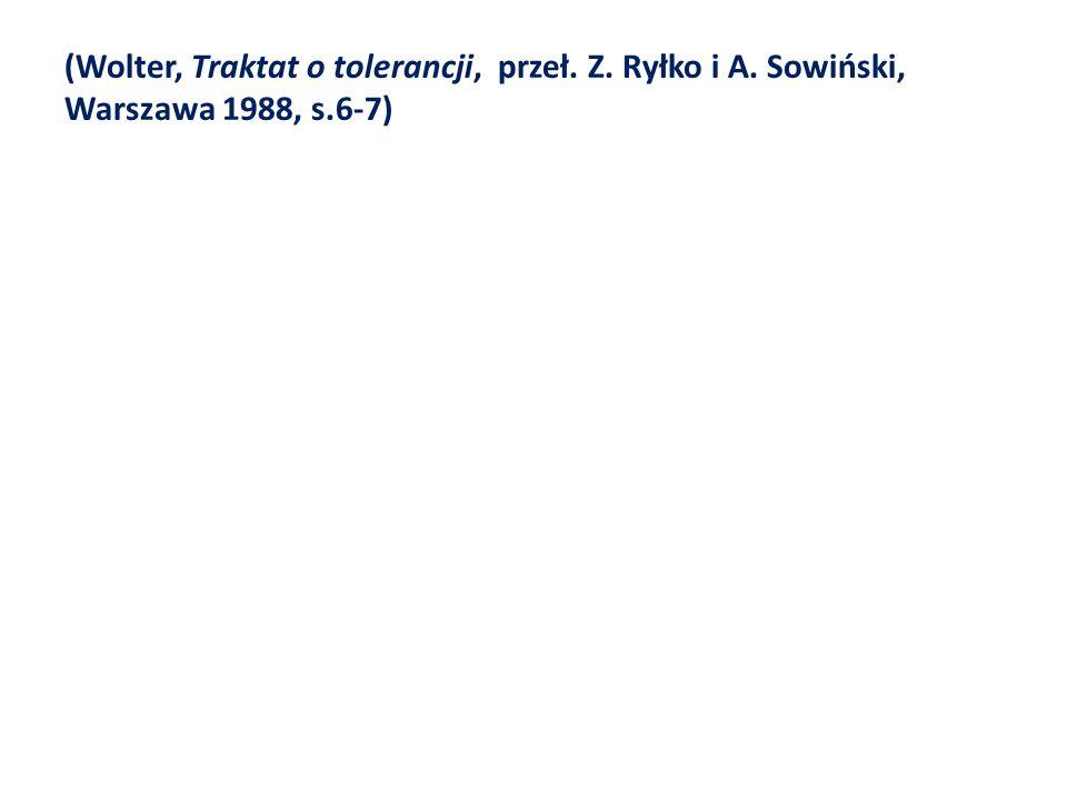 (Wolter, Traktat o tolerancji, przeł. Z. Ryłko i A. Sowiński, Warszawa 1988, s.6-7)