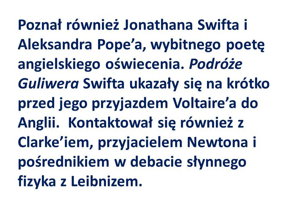 Poznał również Jonathana Swifta i Aleksandra Popea, wybitnego poetę angielskiego oświecenia.