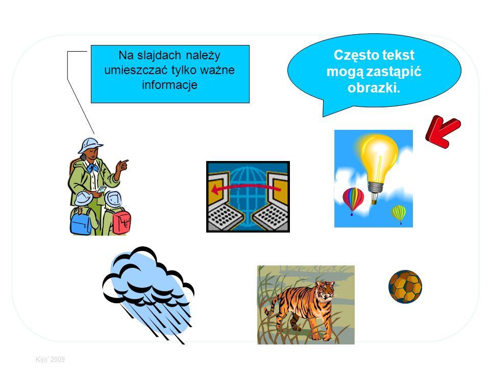 Kijo 2009 Często tekst mogą zastąpić obrazki. Na slajdach należy umieszczać tylko ważne informacje
