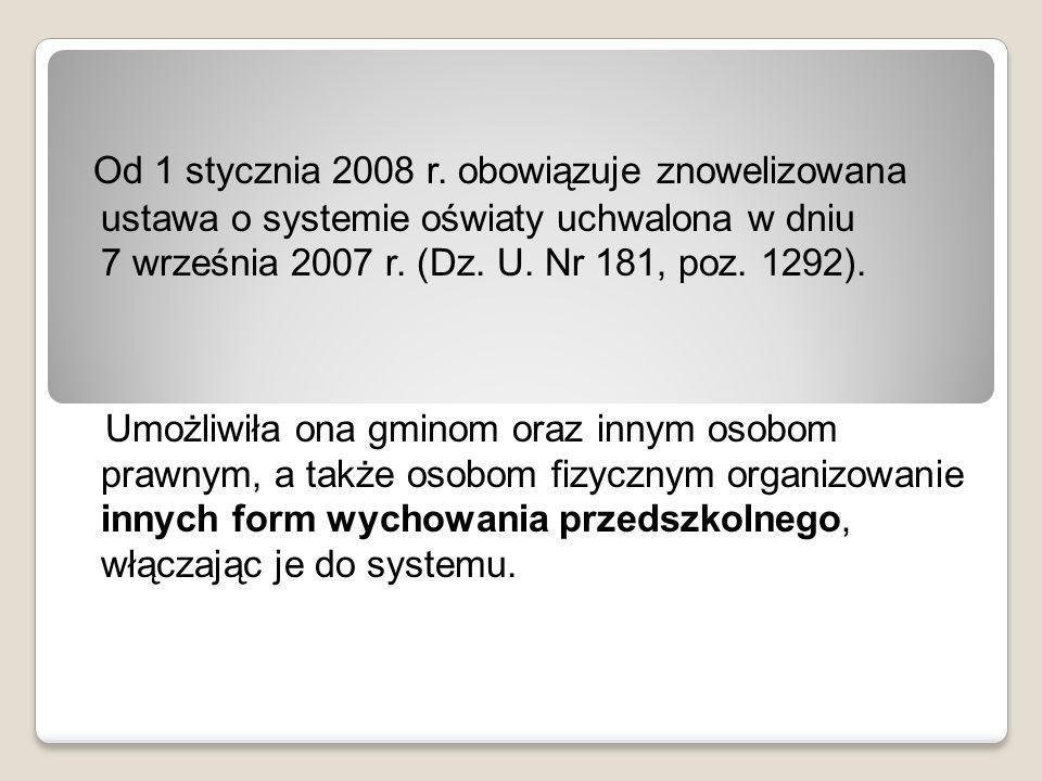 Od 1 stycznia 2008 r. obowiązuje znowelizowana ustawa o systemie oświaty uchwalona w dniu 7 września 2007 r. (Dz. U. Nr 181, poz. 1292). Umożliwiła on