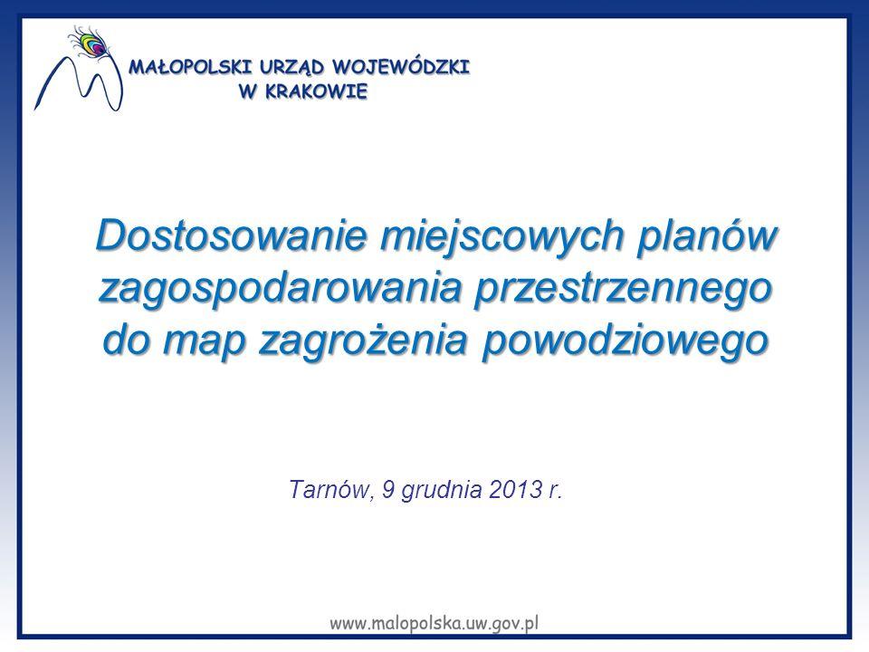 Dostosowanie miejscowych planów zagospodarowania przestrzennego do map zagrożenia powodziowego Tarnów, 9 grudnia 2013 r.