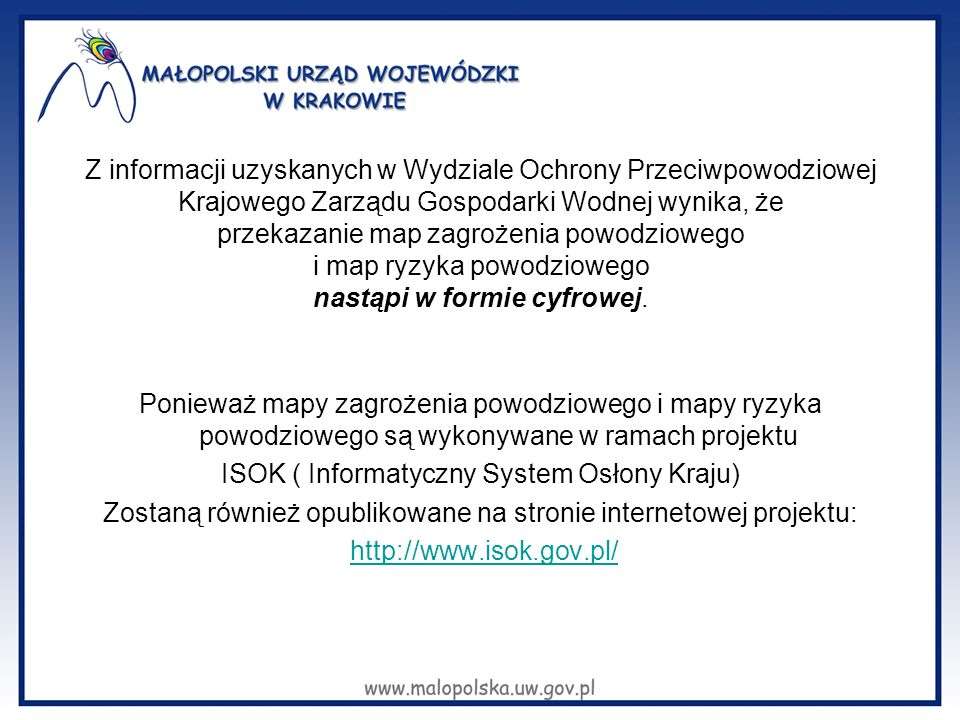 Z informacji uzyskanych w Wydziale Ochrony Przeciwpowodziowej Krajowego Zarządu Gospodarki Wodnej wynika, że przekazanie map zagrożenia powodziowego i