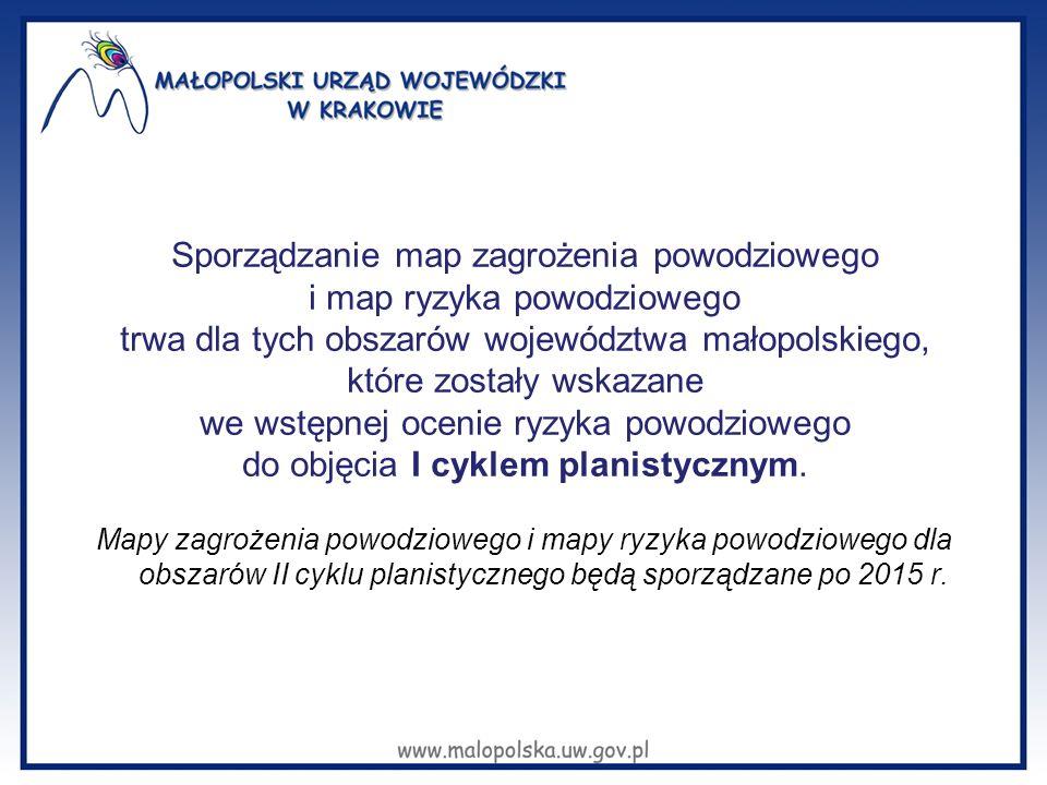 Sporządzanie map zagrożenia powodziowego i map ryzyka powodziowego trwa dla tych obszarów województwa małopolskiego, które zostały wskazane we wstępne