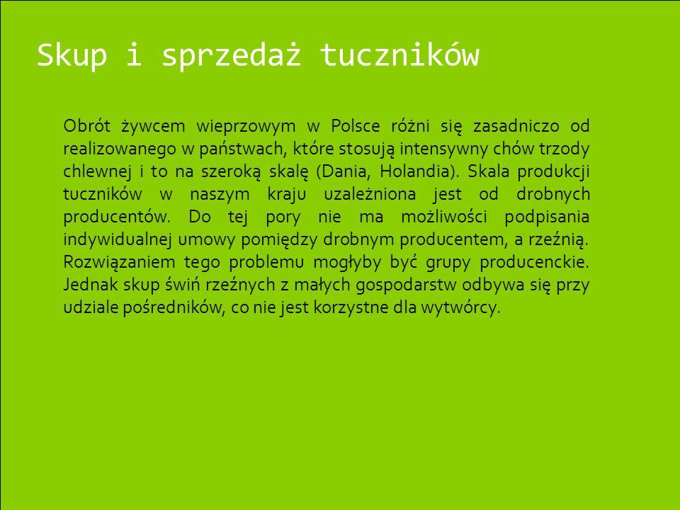 Skup i sprzedaż tuczników Obrót żywcem wieprzowym w Polsce różni się zasadniczo od realizowanego w państwach, które stosują intensywny chów trzody chl