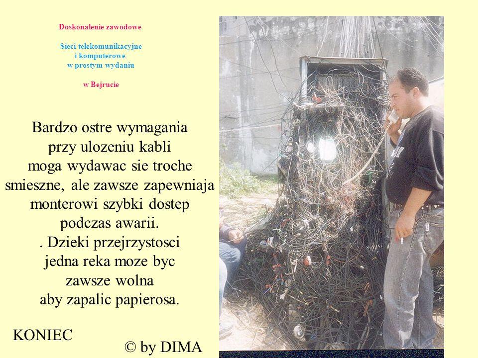 Doskonalenie zawodowe Sieci telekomunikacyjne i komputerowe w prostym wydaniu w Bejrucie Bardzo ostre wymagania przy ulozeniu kabli moga wydawac sie troche smieszne, ale zawsze zapewniaja monterowi szybki dostep podczas awarii..