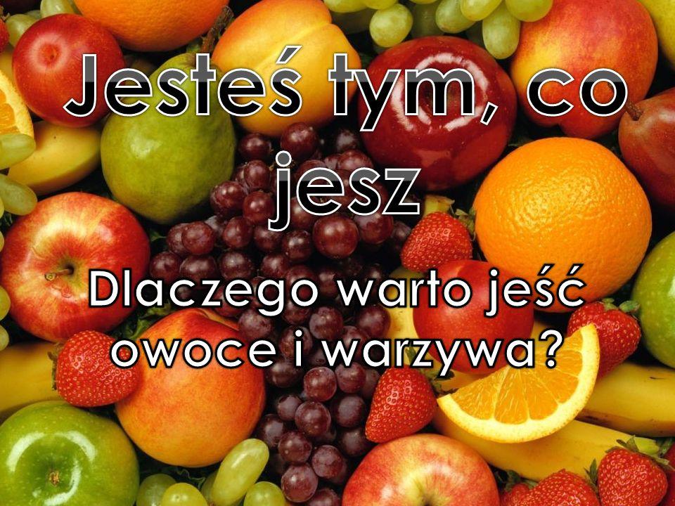Jeśli zdrowe odżywianie jest dla ciebie ważne, jedz dużo owoców i warzyw.