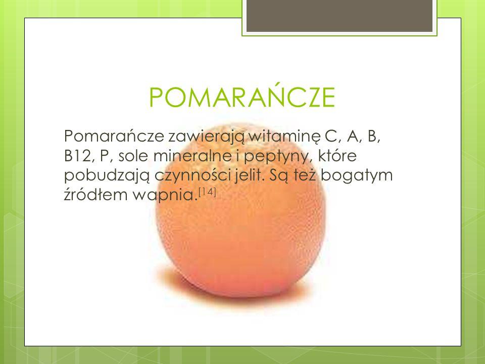 POMARAŃCZE Pomarańcze zawierają witaminę C, A, B, B12, P, sole mineralne i peptyny, które pobudzają czynności jelit. Są też bogatym źródłem wapnia. [1