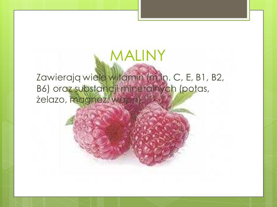 MALINY Zawierają wiele witamin (m.in. C, E, B1, B2, B6) oraz substancji mineralnych (potas, żelazo, magnez, wapń). [15]
