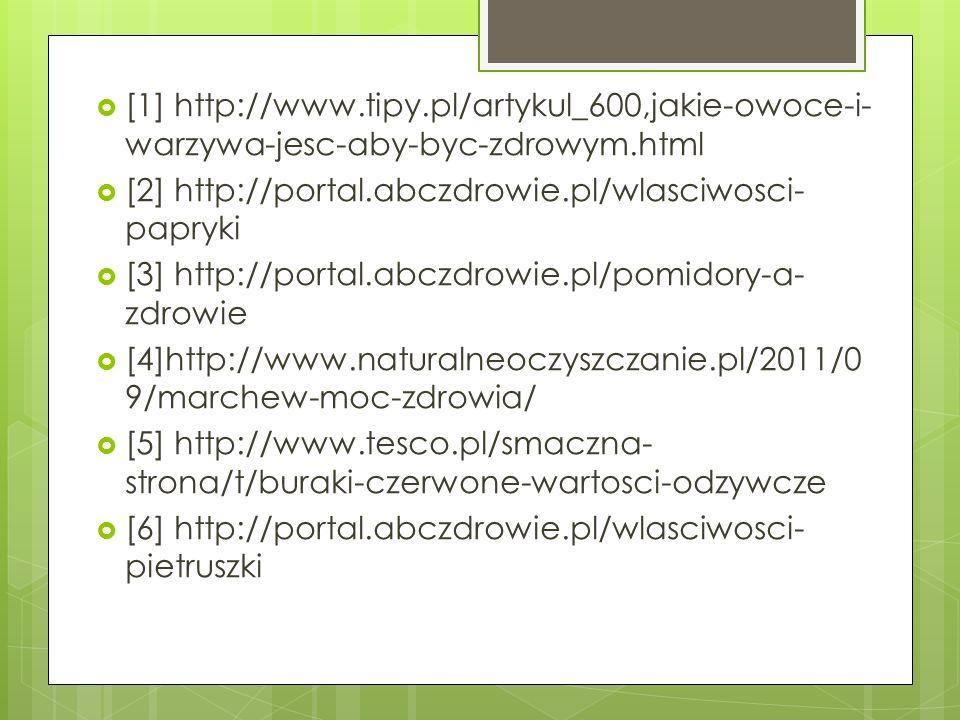 [1] http://www.tipy.pl/artykul_600,jakie-owoce-i- warzywa-jesc-aby-byc-zdrowym.html [2] http://portal.abczdrowie.pl/wlasciwosci- papryki [3] http://po
