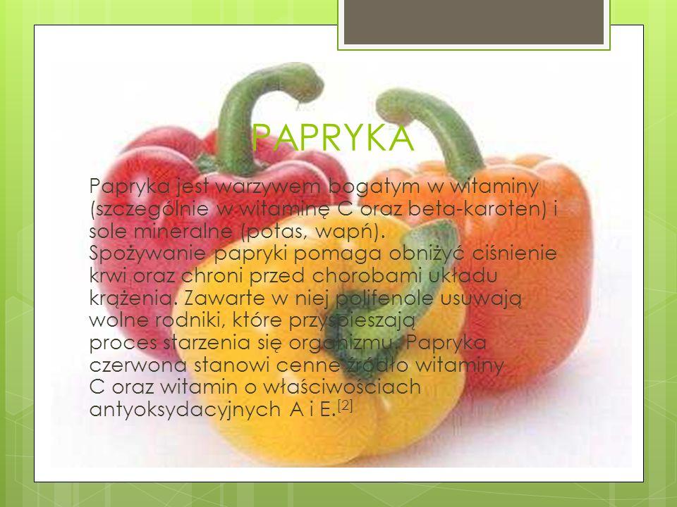 PAPRYKA Papryka jest warzywem bogatym w witaminy (szczególnie w witaminę C oraz beta-karoten) i sole mineralne (potas, wapń). Spożywanie papryki pomag
