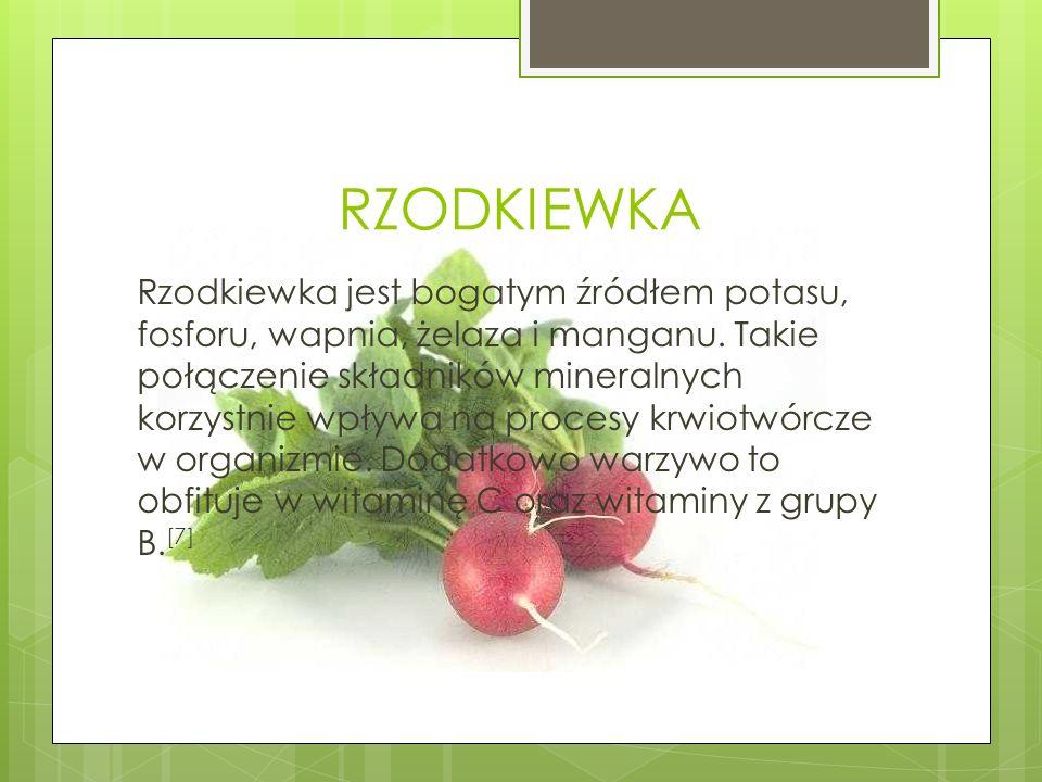 RZODKIEWKA Rzodkiewka jest bogatym źródłem potasu, fosforu, wapnia, żelaza i manganu. Takie połączenie składników mineralnych korzystnie wpływa na pro
