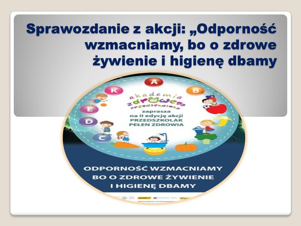 Sprawozdanie z akcji: Odporność wzmacniamy, bo o zdrowe żywienie i higienę dbamy