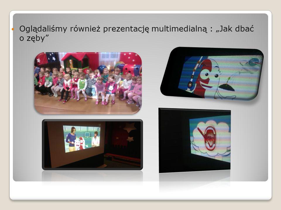 Oglądaliśmy również prezentację multimedialną : Jak dbać o zęby