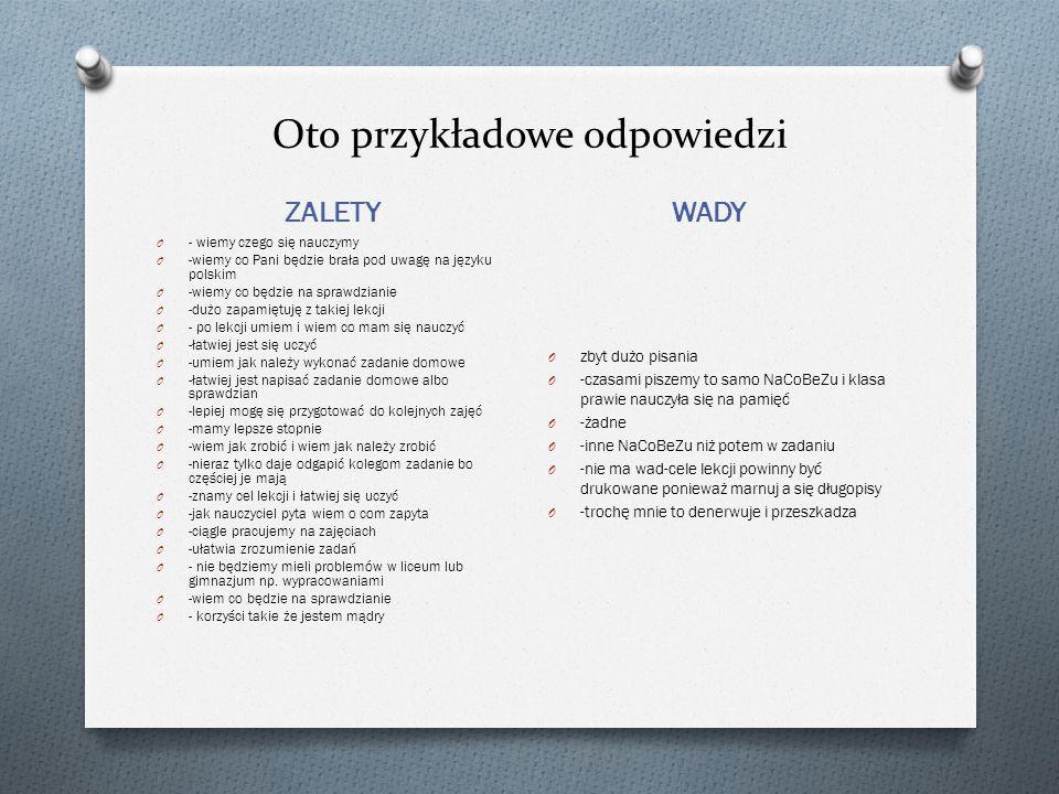 Oto przykładowe odpowiedzi ZALETY WADY O - wiemy czego się nauczymy O -wiemy co Pani będzie brała pod uwagę na języku polskim O -wiemy co będzie na sp