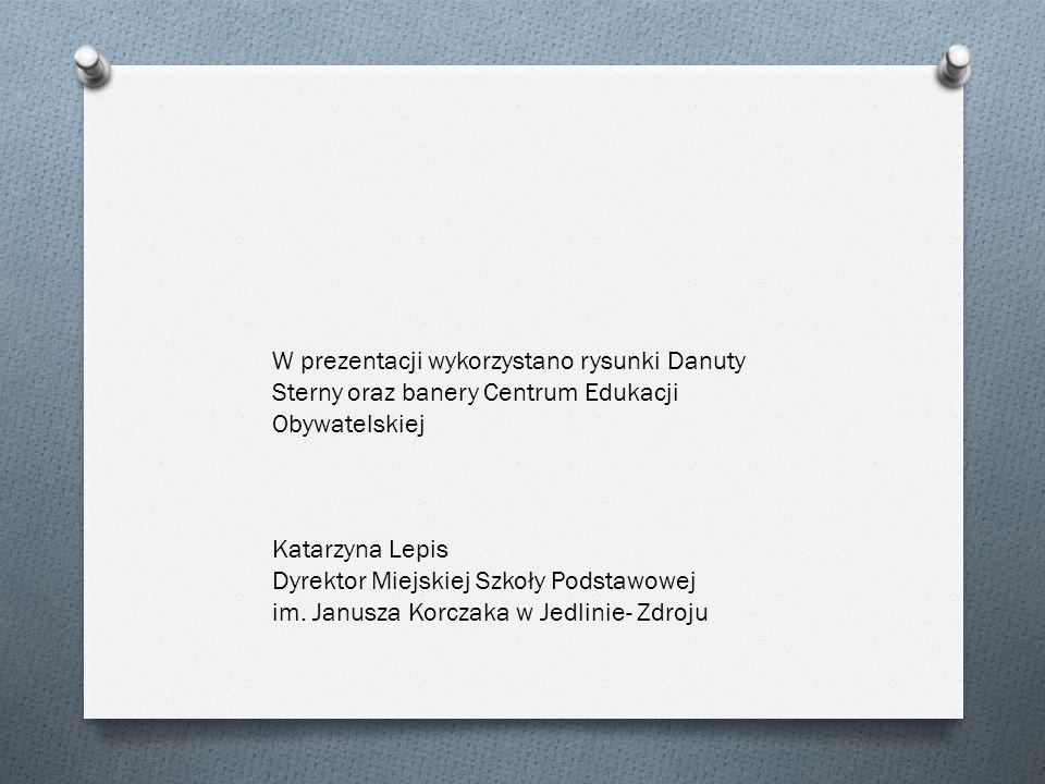W prezentacji wykorzystano rysunki Danuty Sterny oraz banery Centrum Edukacji Obywatelskiej Katarzyna Lepis Dyrektor Miejskiej Szkoły Podstawowej im.