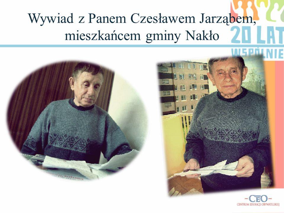 Wywiad z Panem Czesławem Jarząbem, mieszkańcem gminy Nakło