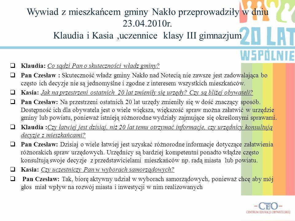 Wywiad z mieszkańcem gminy Nakło przeprowadziły w dniu 23.04.2010r. Klaudia i Kasia,uczennice klasy III gimnazjum Klaudia: Co sądzi Pan o skuteczności