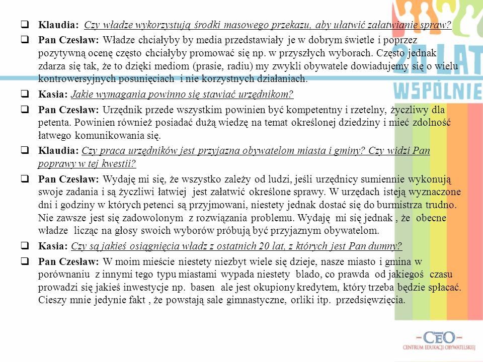 Klaudia: Czy władze wykorzystują środki masowego przekazu, aby ułatwić załatwianie spraw? Pan Czesław: Władze chciałyby by media przedstawiały je w do