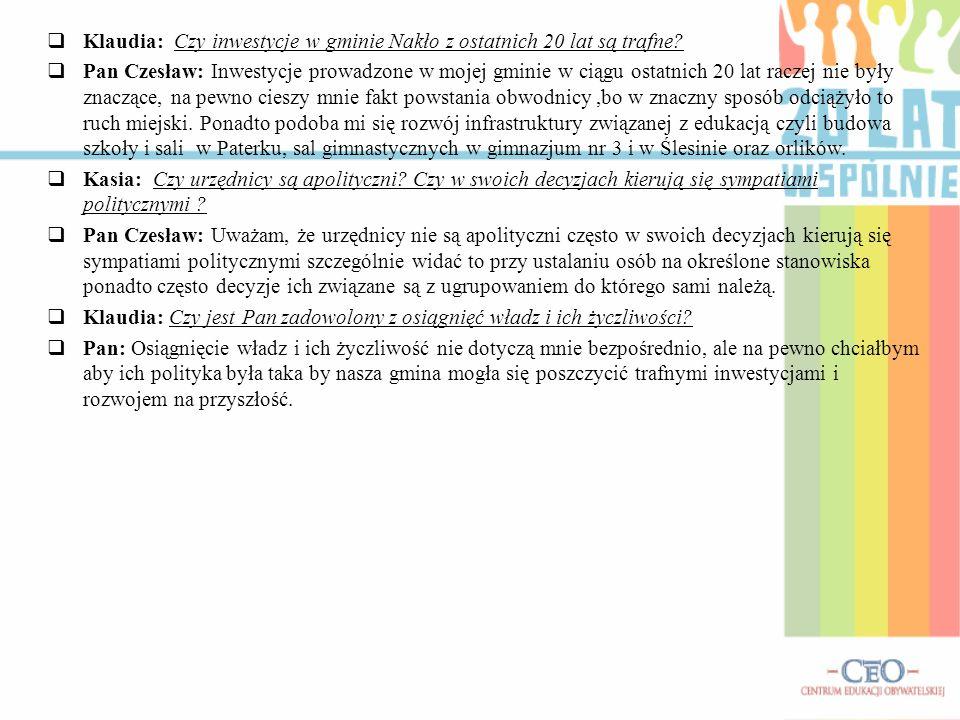 Klaudia: Czy inwestycje w gminie Nakło z ostatnich 20 lat są trafne? Pan Czesław: Inwestycje prowadzone w mojej gminie w ciągu ostatnich 20 lat raczej