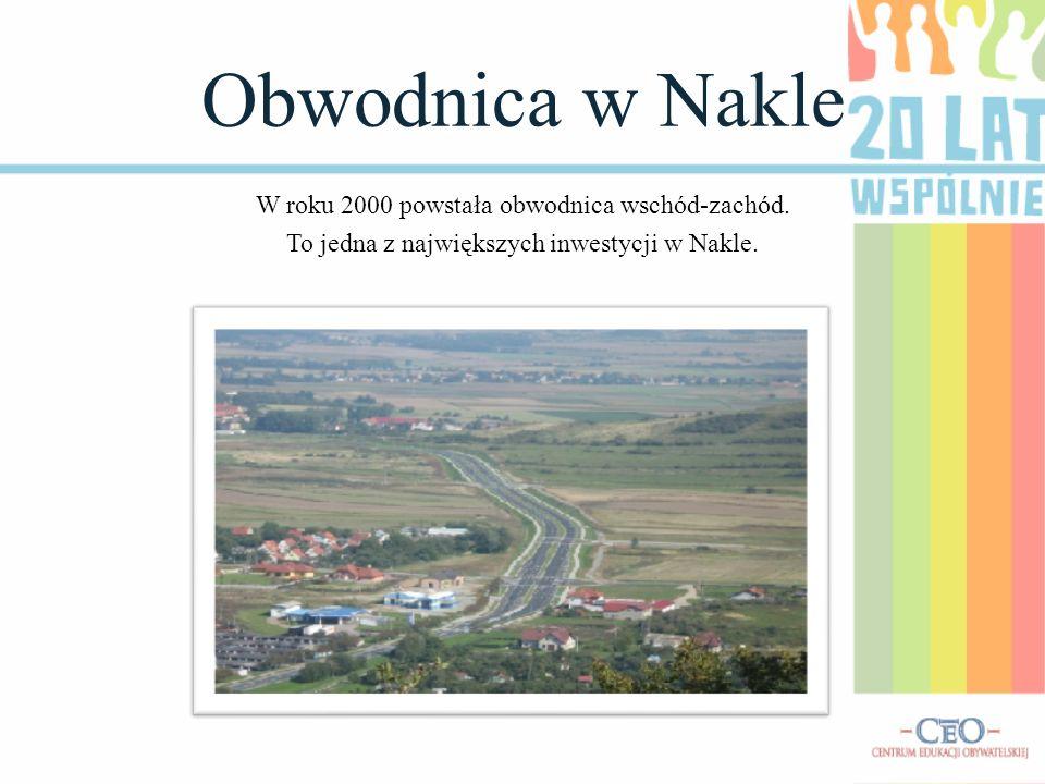 Obwodnica w Nakle W roku 2000 powstała obwodnica wschód-zachód. To jedna z największych inwestycji w Nakle.