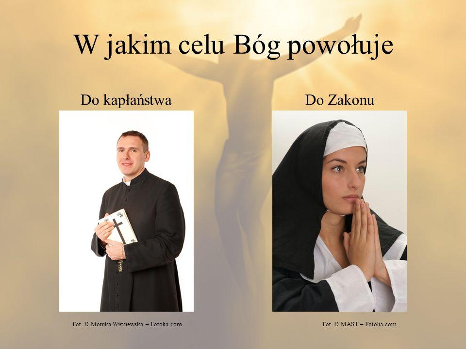 W jakim celu Bóg powołuje Do kapłaństwaDo Zakonu Fot. © Monika Wisniewska – Fotolia.comFot. © MAST – Fotolia.com