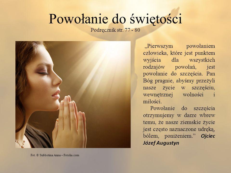 Powołanie do świętości Podręcznik str. 77 - 80 Fot. © Subbotina Anna – Fotolia.com Pierwszym powołaniem człowieka, które jest punktem wyjścia dla wszy