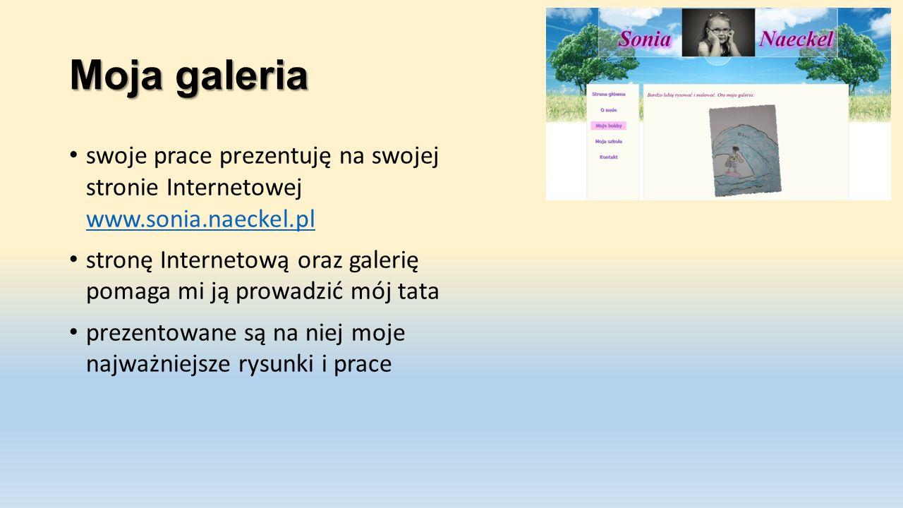 Moja galeria swoje prace prezentuję na swojej stronie Internetowej www.sonia.naeckel.pl www.sonia.naeckel.pl stronę Internetową oraz galerię pomaga mi