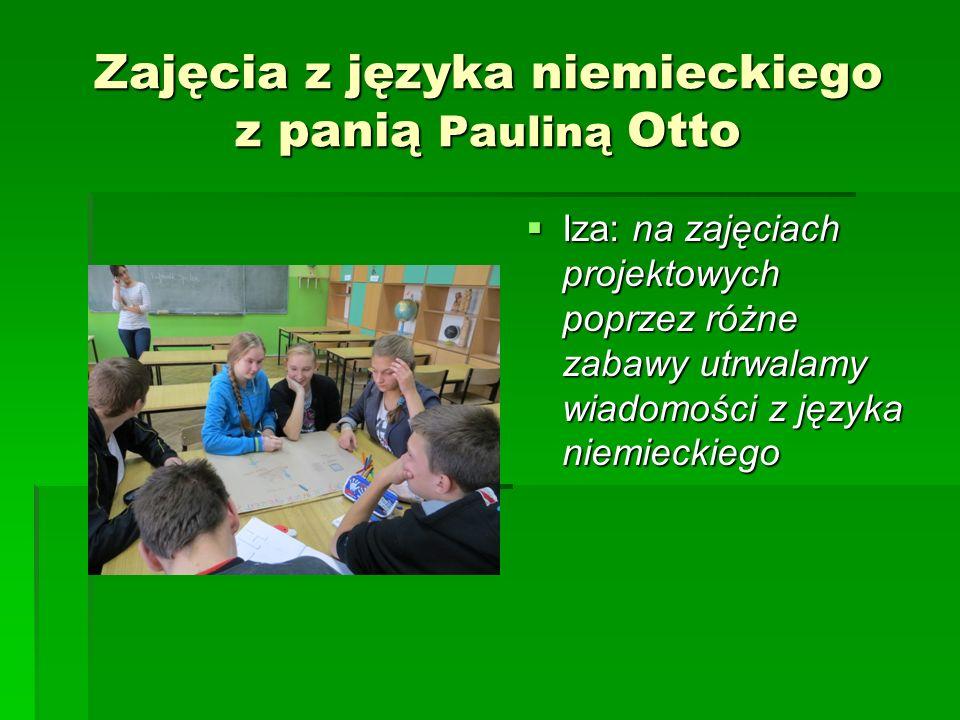 Zajęcia z języka niemieckiego z panią Pauliną Otto Iza: na zajęciach projektowych poprzez różne zabawy utrwalamy wiadomości z języka niemieckiego Iza: na zajęciach projektowych poprzez różne zabawy utrwalamy wiadomości z języka niemieckiego