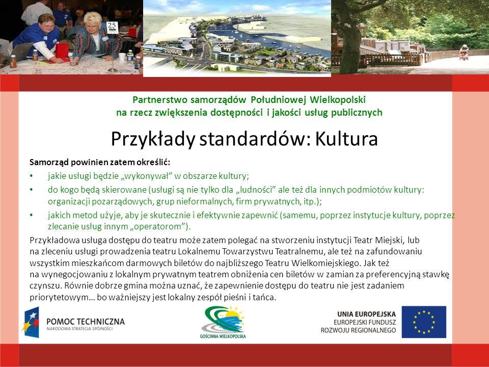 Przykłady standardów: Kultura Samorząd powinien zatem określić: jakie usługi będzie wykonywał w obszarze kultury; do kogo będą skierowane (usługi są n