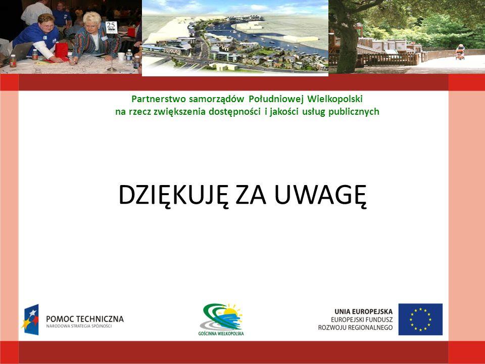 DZIĘKUJĘ ZA UWAGĘ Partnerstwo samorządów Południowej Wielkopolski na rzecz zwiększenia dostępności i jakości usług publicznych