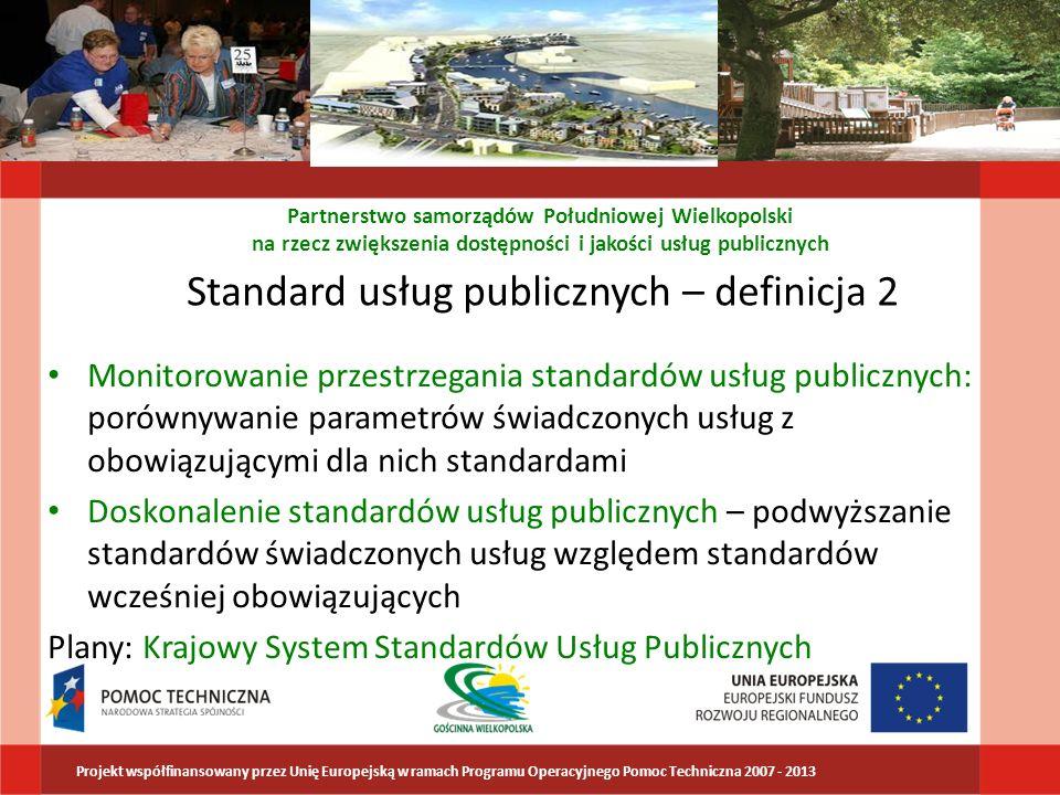 Model poprawy jakości usług publicznych Partnerstwo samorządów Południowej Wielkopolski na rzecz zwiększenia dostępności i jakości usług publicznych Źródło: Opracowanie własne Spełnianie przepisów prawnych Planowanie strategiczne Zarządzanie strategiczne Innowacje sporadyczne Katalogowan ie Mechanizmy i procedury Standaryzacj a Stałe doskonaleni e Monitoring Ewaluacja Ocena wartości publicznej Informowani e Konsultacja Partycypacja Partnerstwo Współtworz enie Identyfikacja procesów innowacyjny ch Zarządzanie innowacją Innowacje systemowe Informatyzac ja Stopień zaawansowania Wielostronne powiązania między poszczególnymi elementami Usługi publiczne Uspołeczni enie Strate gia Innowacj e Projekt współfinansowany przez Unię Europejską w ramach Programu Operacyjnego Pomoc Techniczna 2007 - 2013