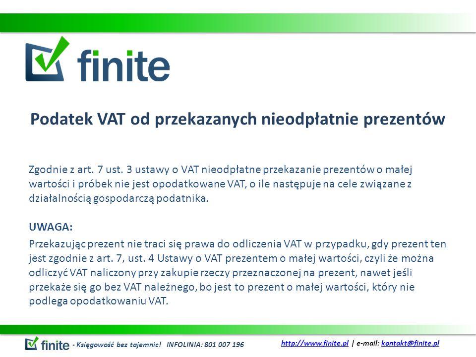 Podatek VAT od przekazanych nieodpłatnie prezentów Zgodnie z art. 7 ust. 3 ustawy o VAT nieodpłatne przekazanie prezentów o małej wartości i próbek ni
