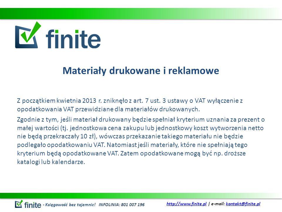 Materiały drukowane i reklamowe Z początkiem kwietnia 2013 r. zniknęło z art. 7 ust. 3 ustawy o VAT wyłączenie z opodatkowania VAT przewidziane dla ma