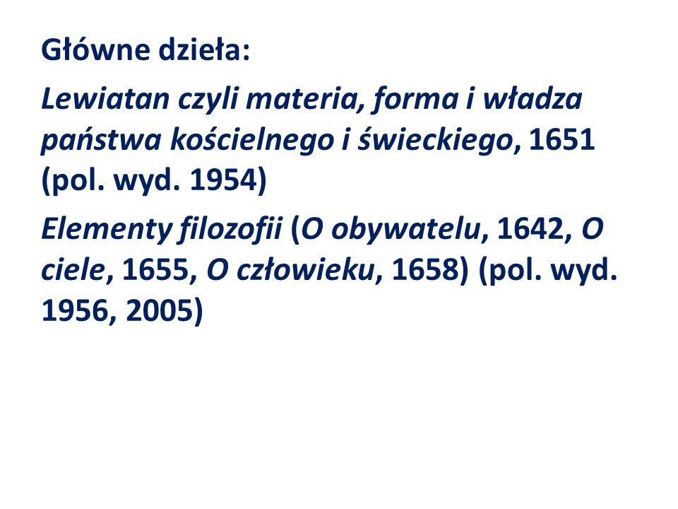 Główne dzieła: Lewiatan czyli materia, forma i władza państwa kościelnego i świeckiego, 1651 (pol. wyd. 1954) Elementy filozofii (O obywatelu, 1642, O