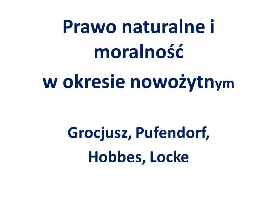 Prawo naturalne i moralność w okresie nowożytn ym Grocjusz, Pufendorf, Hobbes, Locke