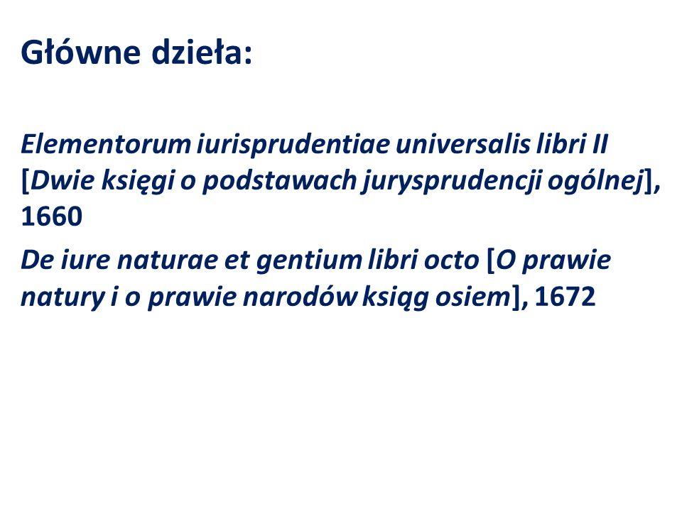 Główne dzieła: Elementorum iurisprudentiae universalis libri II [Dwie księgi o podstawach jurysprudencji ogólnej], 1660 De iure naturae et gentium lib
