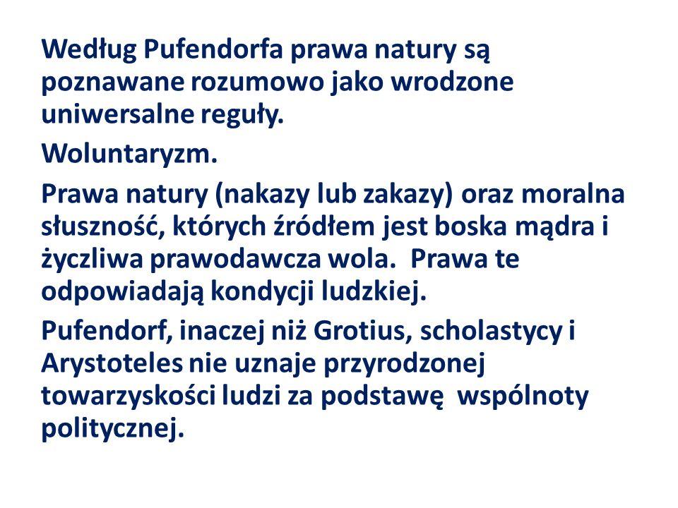 Według Pufendorfa prawa natury są poznawane rozumowo jako wrodzone uniwersalne reguły. Woluntaryzm. Prawa natury (nakazy lub zakazy) oraz moralna słus