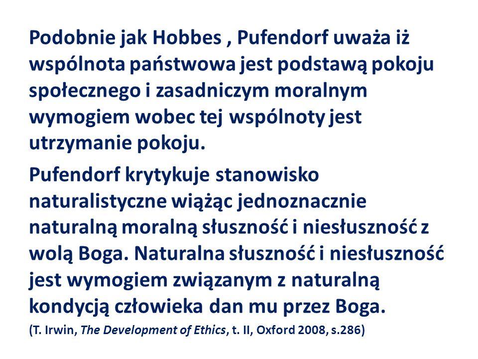Podobnie jak Hobbes, Pufendorf uważa iż wspólnota państwowa jest podstawą pokoju społecznego i zasadniczym moralnym wymogiem wobec tej wspólnoty jest