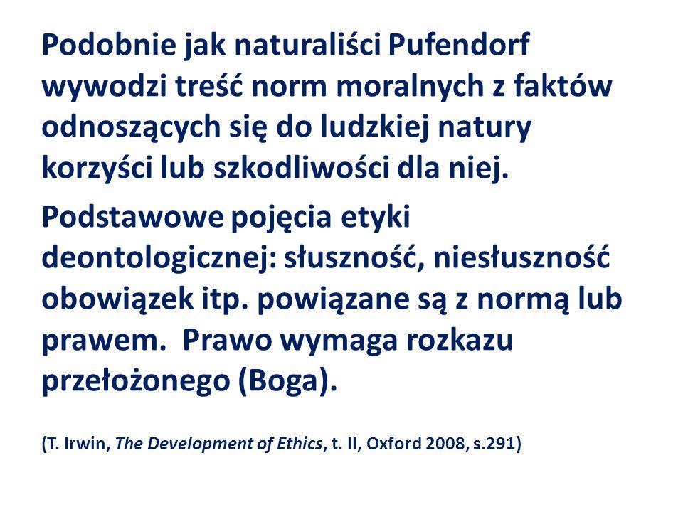 Podobnie jak naturaliści Pufendorf wywodzi treść norm moralnych z faktów odnoszących się do ludzkiej natury korzyści lub szkodliwości dla niej. Podsta