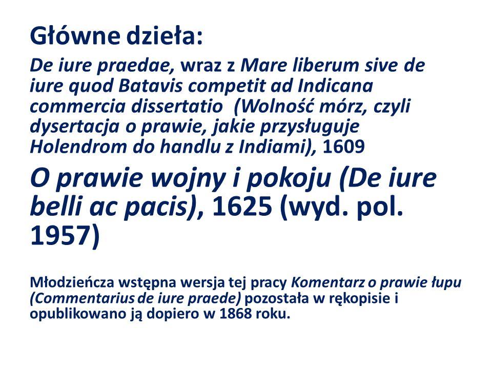 Główne dzieła: De iure praedae, wraz z Mare liberum sive de iure quod Batavis competit ad Indicana commercia dissertatio (Wolność mórz, czyli dysertac