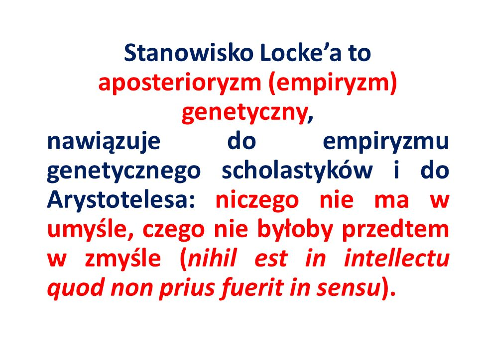 Stanowisko Lockea to aposterioryzm (empiryzm) genetyczny, nawiązuje do empiryzmu genetycznego scholastyków i do Arystotelesa: niczego nie ma w umyśle,
