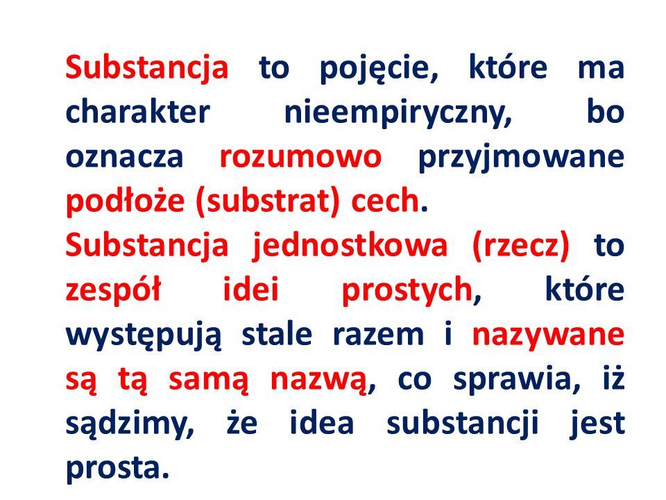 Substancja to pojęcie, które ma charakter nieempiryczny, bo oznacza rozumowo przyjmowane podłoże (substrat) cech. Substancja jednostkowa (rzecz) to ze