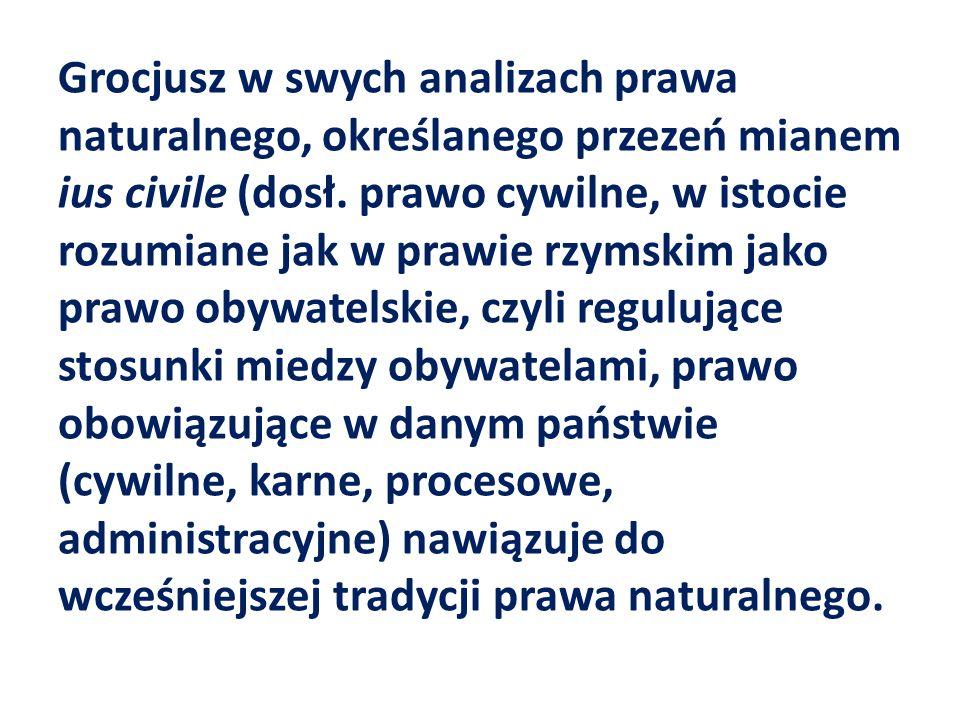 Grocjusz w swych analizach prawa naturalnego, określanego przezeń mianem ius civile (dosł. prawo cywilne, w istocie rozumiane jak w prawie rzymskim ja