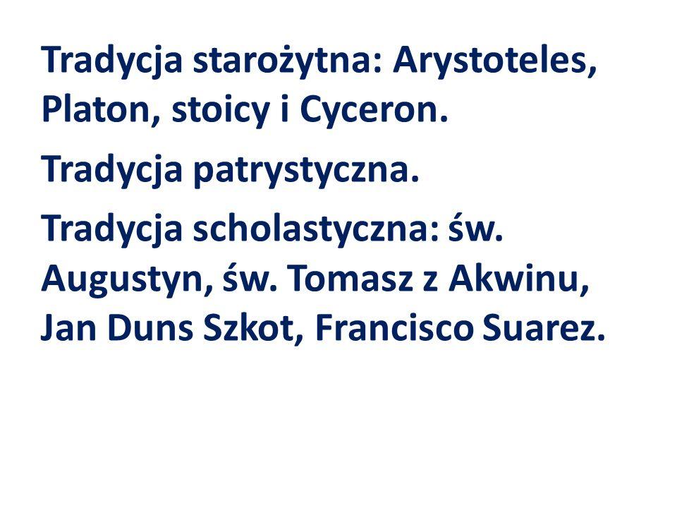Tradycja starożytna: Arystoteles, Platon, stoicy i Cyceron. Tradycja patrystyczna. Tradycja scholastyczna: św. Augustyn, św. Tomasz z Akwinu, Jan Duns
