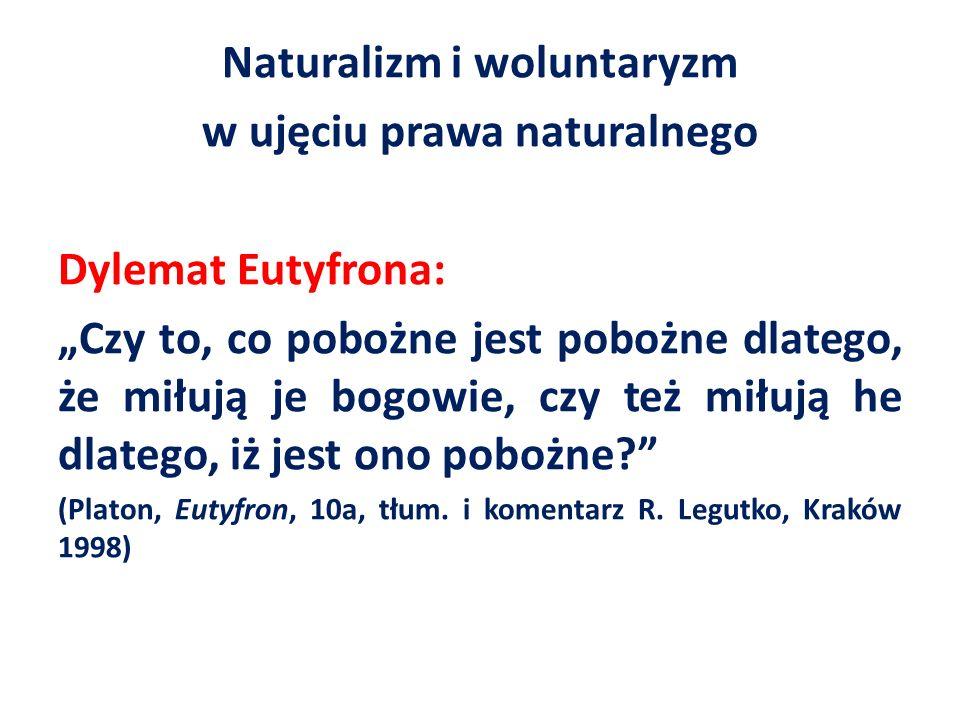 Naturalizm i woluntaryzm w ujęciu prawa naturalnego Dylemat Eutyfrona: Czy to, co pobożne jest pobożne dlatego, że miłują je bogowie, czy też miłują h