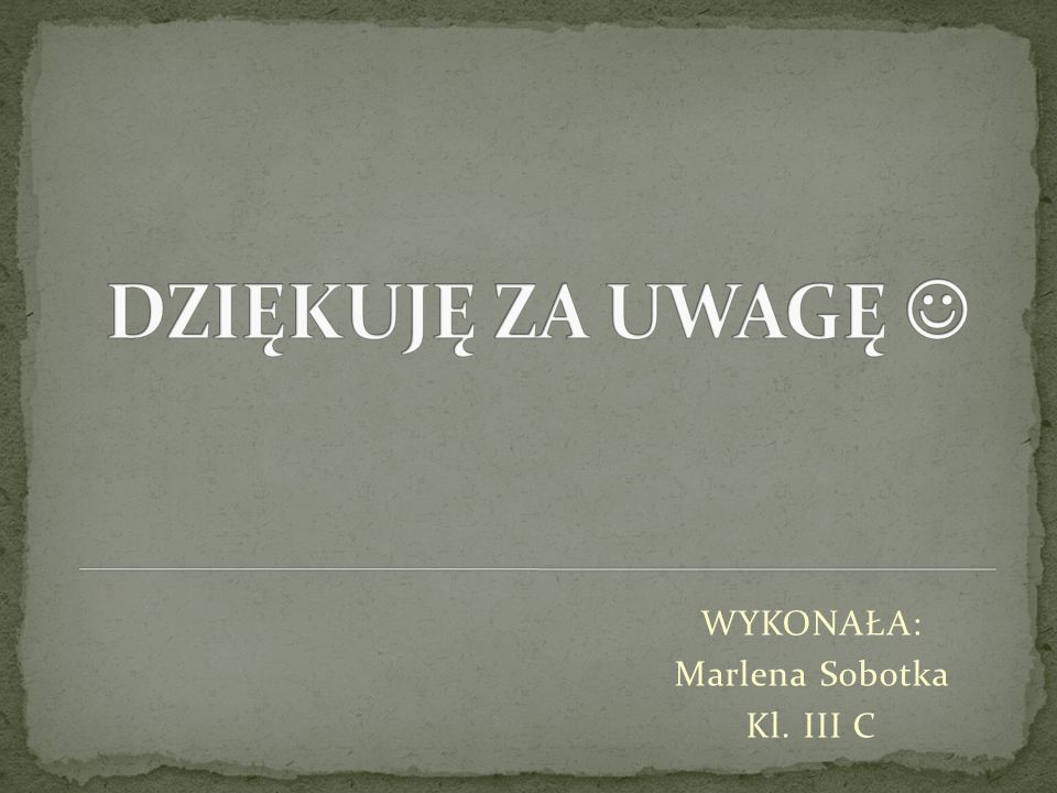 WYKONAŁA: Marlena Sobotka Kl. III C