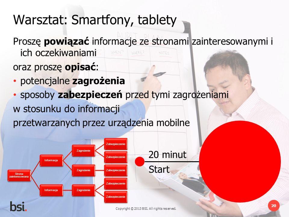 Copyright © 2013 BSI. All rights reserved. 20 20 minut Start Warsztat: Smartfony, tablety Proszę powiązać informacje ze stronami zainteresowanymi i ic